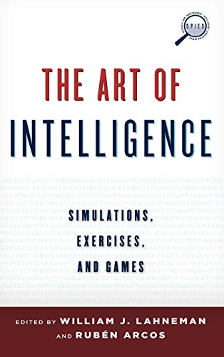 9781442228962: The Art of Intelligence: Simulations, Exercises, and Games (Security and Professional Intelligence Education Series)