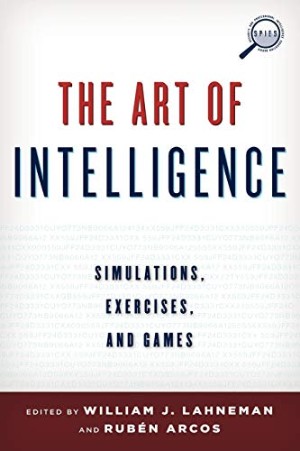 9781442228979: The Art of Intelligence: Simulations, Exercises, and Games (Security and Professional Intelligence Education Series)
