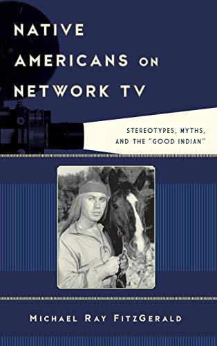 9781442229617: Native Americans on Network TV: Stereotypes, Myths, and the