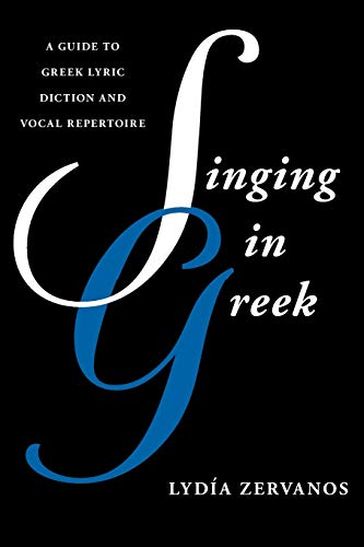 Singing in Greek: A Guide to Greek Lyric Diction and Vocal Repertoire (Paperback): Lydia Zervanos