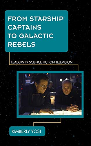 9781442229853: From Starship Captains to Galactic Rebels: Leaders in Science Fiction Television