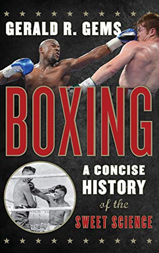 Boxing: A Concise History of the Sweet Science: Gerald R. Gems