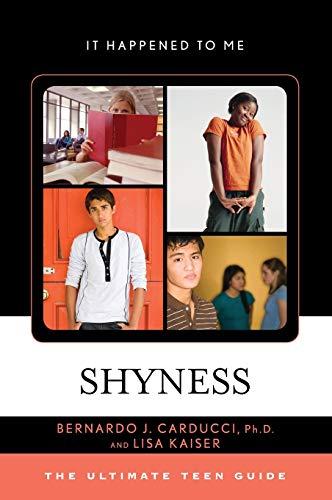Shyness: The Ultimate Teen Guide (It Happened to Me): Carducci, Bernardo J., Ph.D, Kaiser, Lisa