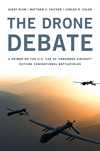 The Drone Debate : A Primer on the U.S. Use of Unmanned Aircraft Outside Conventional Battlefields:...