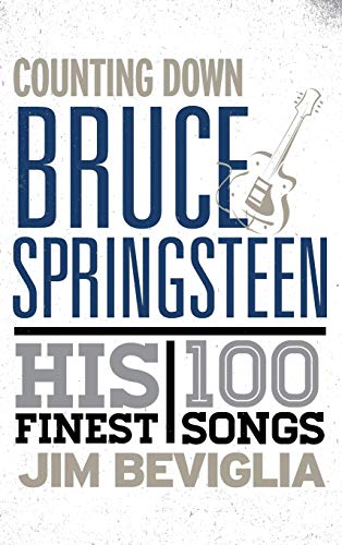 Counting down Bruce Springsteen: His 100 Finest Songs: Jim Beviglia