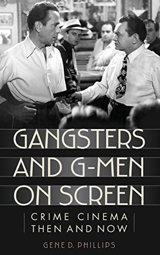 Gangsters and G-Men on Screen: Crime Cinema: Phillips, Gene D.