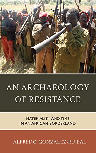 An Archaeology of Resistance: Materiality and Time in an African Borderland (Archaeology in Society...