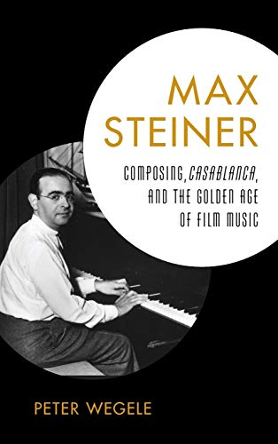 9781442231139: Max Steiner: Composing, Casablanca, and the Golden Age of Film Music
