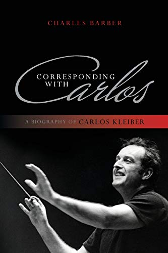 9781442231177: Corresponding with Carlos: A Biography of Carlos Kleiber