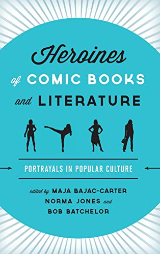 9781442231474: Heroines of Comic Books and Literature: Portrayals in Popular Culture