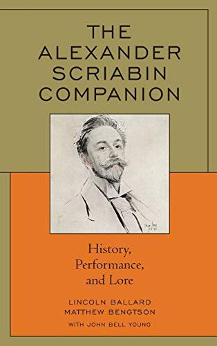 The Alexander Scriabin Companion: History, Performance, and Lore: Lincoln Ballard