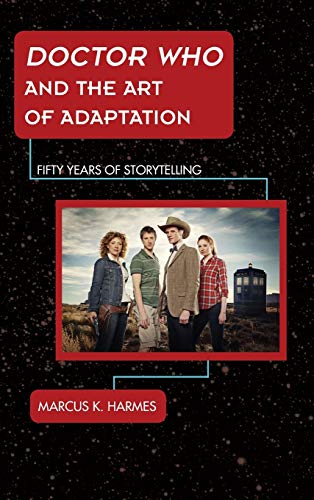 Doctor Who and the Art of Adaptation: Fifty Years of Storytelling (Science Fiction Television): ...