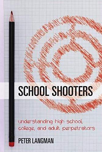 9781442233560: School Shooters: Understanding High School, College, and Adult Perpetrators