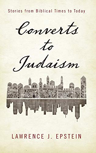 Converts to Judaism: Stories from Biblical Times to Today: Lawrence J. Epstein