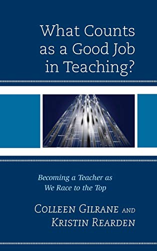 What Counts as a Good Job in Teaching?: Becoming a Teacher as We Race to the Top: Gilrane, Colleen;...