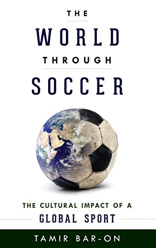 9781442234734: The World Through Soccer: The Cultural Impact of a Global Sport