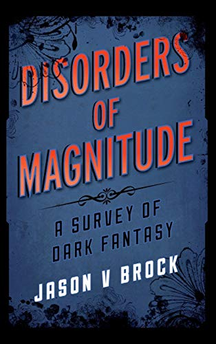 Disorders of Magnitude: A Survey of Dark Fantasy (Studies in Supernatural Literature): Brock, Jason...
