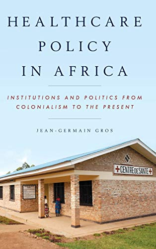 9781442235342: Healthcare Policy in Africa: Institutions and Politics from Colonialism to the Present
