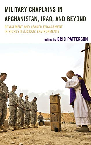 9781442235397: Military Chaplains in Afghanistan, Iraq, and Beyond: Advisement and Leader Engagement in Highly Religious Environments (Peace and Security in the 21st Century)