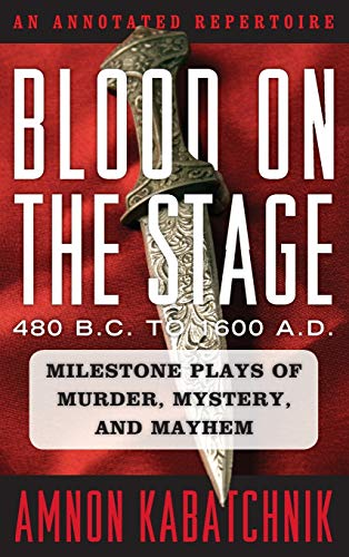 9781442235472: Blood on the Stage, 480 B.C. to 1600 A.D.: Milestone Plays of Murder, Mystery, and Mayhem