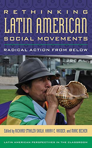 Rethinking Latin American Social Movements: Radical Action From Below (Latin American Perspectives ...