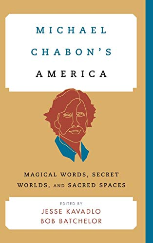 Michael Chabon's America: Magical Words, Secret Worlds, and Sacred Spaces (Contemporary ...