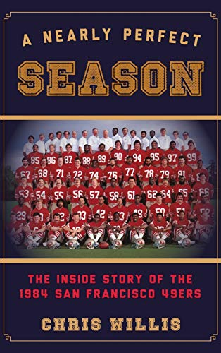 9781442236417: Nearly Perfect Season: The Inside Story of the 1984 San Francisco 49ers