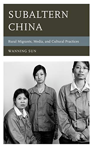 Subaltern China: Rural Migrants, Media, and Cultural Practices (Asia/Pacific/Perspectives...