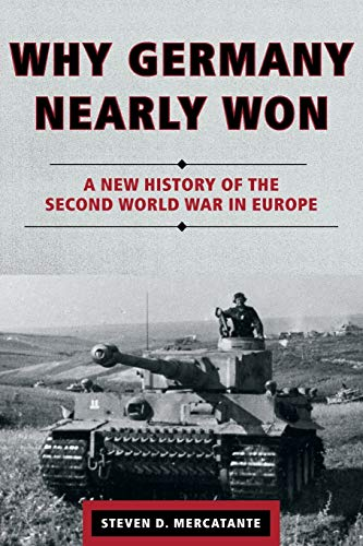 9781442236868: Why Germany Nearly Won: A New History of the Second World War in Europe