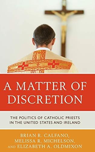 A Matter of Discretion: The Politics of Catholic Priests in the United States and Ireland: Brian R....