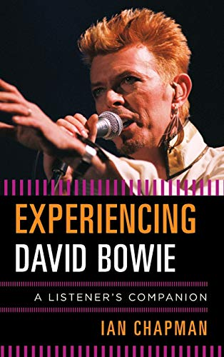 Experiencing David Bowie: A Listener's Companion: Chapman, Ian