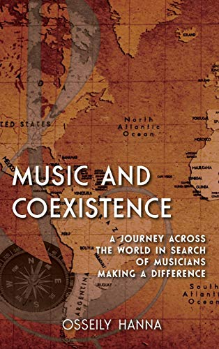 Music and Coexistence: A Journey across the World in Search of Musicians Making a Difference: Hanna...