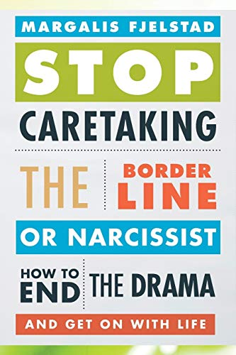 9781442238329: Stop Caretaking the Borderline or Narcissist: How to End the Drama and Get On with Life