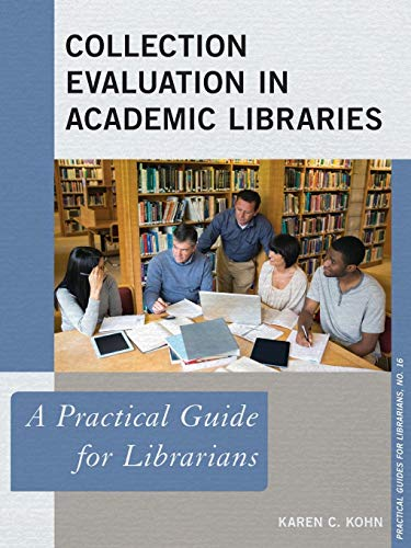Collection Evaluation in Academic Libraries: A Practical Guide for Librarians (The Practical Guides...