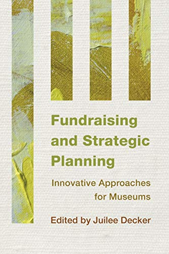 Fundraising and Strategic Planning: Innovative Approaches for Museums