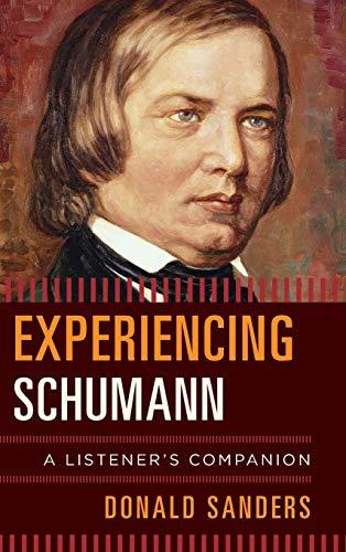 9781442240032: Experiencing Schumann: A Listener's Companion