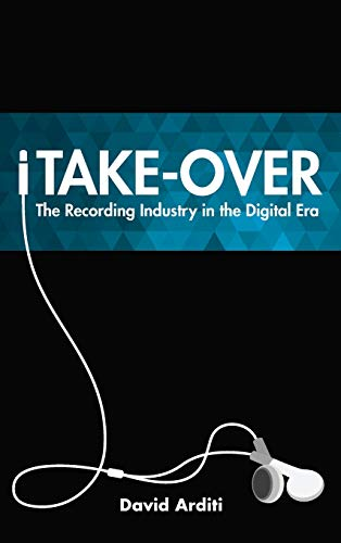 iTake-Over: The Recording Industry in the Digital Era: Arditi, David
