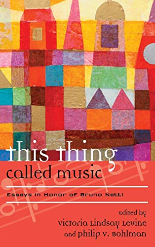 This Thing Called Music: Essays in Honor of Bruno Nettl (Hardback)
