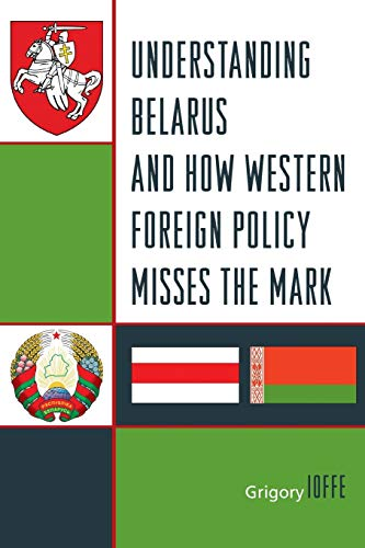 Understanding Belarus and How Western Foreign Policy Misses the Mark: Ioffe, Grigory