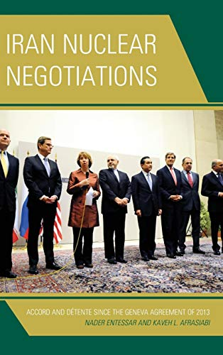9781442242340: Iran Nuclear Negotiations: Accord and Détente since the Geneva Agreement of 2013