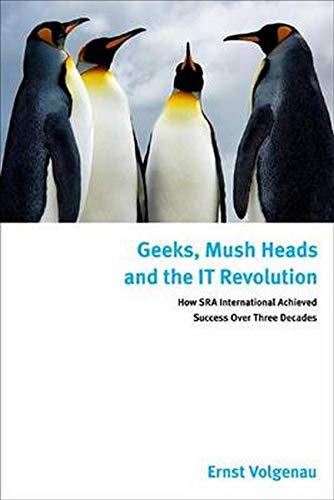 9781442242807: Geeks, Mush Heads and the IT Revolution: How SRA International Achieved Success over Nearly Four Decades
