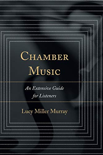 Chamber Music: An Extensive Guide for Listeners: Miller Murray, Lucy