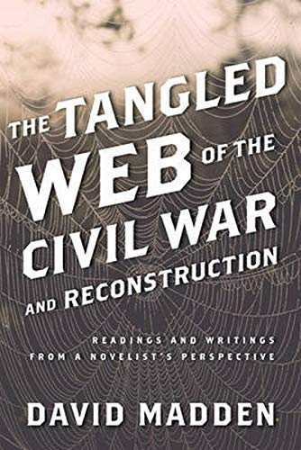 9781442243484: The Tangled Web of the Civil War and Reconstruction: Readings and Writings from a Novelist's Perspective