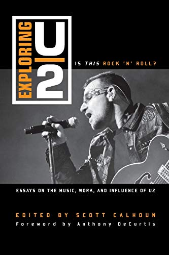 9781442243538: Exploring U2: Is This Rock 'n' Roll?: Essays on the Music, Work, and Influence of U2