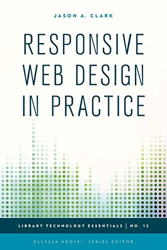 9781442243699: Responsive Web Design in Practice (Library Technology Essentials)