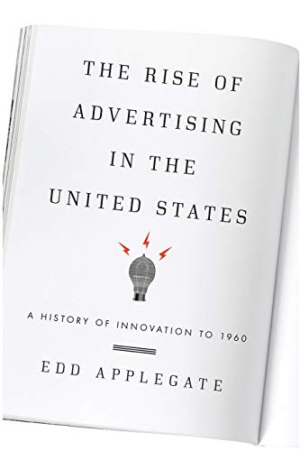 9781442244382: The Rise of Advertising in the United States: A History of Innovation to 1960