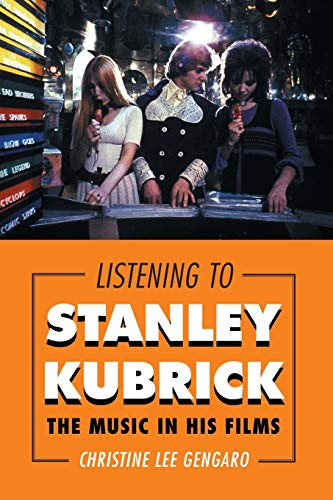 9781442244405: Listening to Stanley Kubrick: The Music in His Films