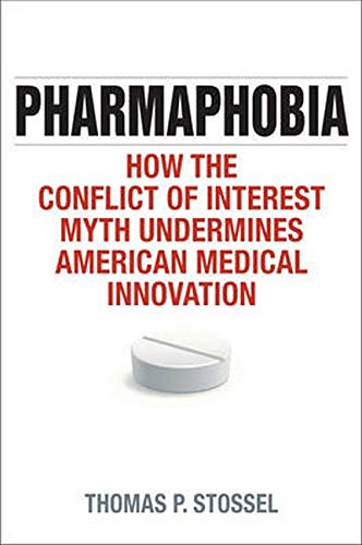 Pharmaphobia: How the Conflict of Interest Myth Undermines American Medical Innovation: Stossel, ...