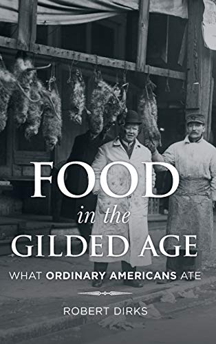 Food in the Gilded Age (Hardcover): Robert Dirks
