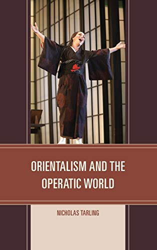 Orientalism and the Operatic World (Hardback): Nicholas Tarling